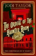 The Ordeal of the Haunted Room ebook by Jodi Taylor