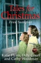 Tales for Christmas: Free festive tasters to warm your heart ebook by Katie Flynn, Dilly Court, Cathy Woodman