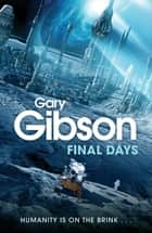 Final Days: Final Days Book 1 ebook by Gary Gibson