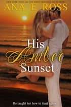 His Amber Sunset ebook by Ana E Ross