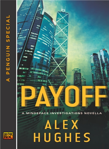 Payoff - A Mindspace Investigations Novella (A Penguin Special from Roc) ebook by Alex Hughes