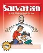 Salvation: A Bible Study Wordbook for Kids ebook by Richard E. Todd