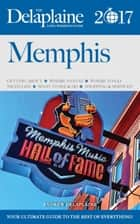 Memphis - The Delaplaine 2017 Long Weekend Guide ebook by Andrew Delaplaine