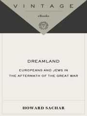 Dreamland - Europeans and Jews in the Aftermath of the Great War ebook by Howard M. Sachar