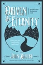 Driven By Eternity - Make Your Life Count Today and Forever eBook by John Bevere