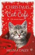 Christmas at the Cat Café - A Novel eBook by Melissa Daley