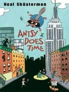 Antsy Does Time ebook by Neal Shusterman
