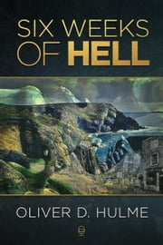 Six Weeks of Hell ebook by Oliver D. Hulme