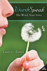 WordSpeak: His Words, Your Voice ebook by Laura C. Bower