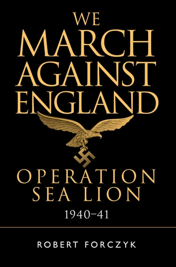 We march against england ebook by robert forczyk 9781472814876 we march against england operation sea lion 194041 ebook by robert forczyk fandeluxe