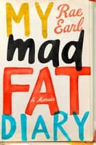 My Mad Fat Diary - A Memoir ebook by Rae Earl