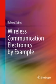 Wireless Communication Electronics by Example ebook by Robert Sobot