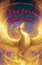 The Last Phoenix ebook by Linda Chapman, Steve Cole