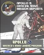 Apollo and America's Moon Landing Program: Apollo 11 Official NASA Mission Reports and Press Kit ebook by Progressive Management