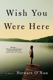 Wish You Were Here - A Novel ebook by Stewart O'Nan