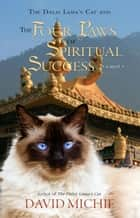 The Dalai Lama's Cat and the Four Paws of Spiritual Success - Dalai Lama's Cat Series, #4 ebook by