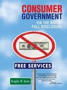 CONSUMER GOVERNMENT ebook by Douglas W. Ayres