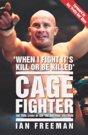 Cage Fighter - The True Story of Ian The Machine Freeman ebook by Ian Freeman,Roy Pretty Boy Shaw