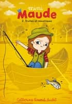 Mini-Maude Tome 2: Truites et moustiques ebook by Catherine Girard-Audet