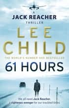 61 Hours - (Jack Reacher 14) ebook by Lee Child