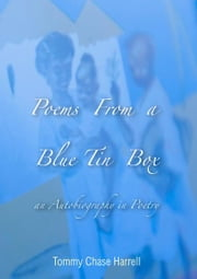 Poems from a Blue Tin Box - An Autobiography in Poetry ebook by Tommy Chase Harrell