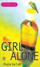 Girl Alone ebook by Rupa Gulab