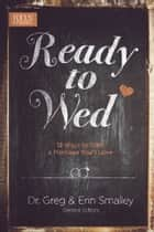Ready to Wed - 12 Ways to Start a Marriage You'll Love ebook by Greg Smalley, Erin Smalley