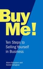 Buy Me! - 10 Steps to Selling Yourself in Business ebook by Adam Riccoboni, Daniel Callaghan