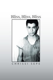 Bliss, Bliss, Bliss ebook by Chrissi Sepe