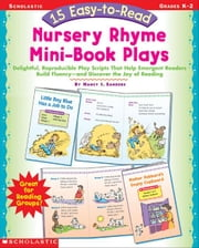 15 Easy-to-Read Nursery Rhyme Mini-Book Plays: Delightful, Reproducible Play Scripts That Help Emergent Readers Build Fluency-and Discover the Joy of ebook by Sanders, Nancy I.