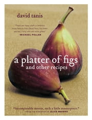 A Platter of Figs and Other Recipes ebook by David Tanis,Alice Waters