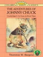 The Adventures of Johnny Chuck ebook by Thornton W. Burgess