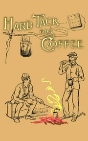 Hardtack and Coffee ebook by John D. Billings,Charles W. Reed