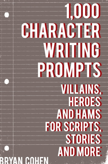 1,000 Character Writing Prompts: Villains, Heroes and Hams for Scripts, Stories and More 電子書 by Bryan Cohen