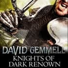 Knights Of Dark Renown audiobook by David Gemmell