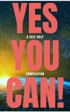 Yes You Can! - 50 Classic Self-Help Books That Will Guide You and Change Your Life ebook by Napoleon Hill, Douglas Fairbanks, Marcus Aurelius,...