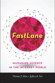 FastLane - Managing Science in the Internet World ebook by Thomas J. Misa,Jeffrey R. Yost