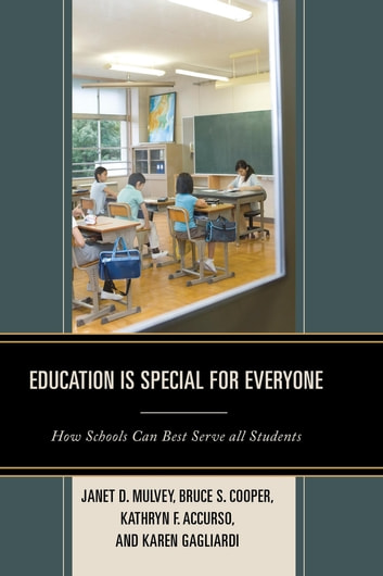 Education is Special for Everyone - How Schools can Best Serve all Students ebook by Janet Mulvey,Bruce S. Cooper,Kathryn Accurso,Karen Gagliardi