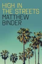 High in the Streets ebook by Matthew Binder