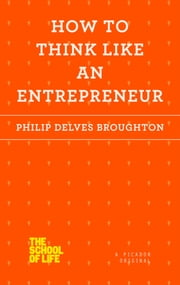 How to Think Like an Entrepreneur ebook by Philip Delves Broughton