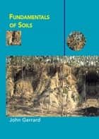 Fundamentals of Soils ebook by John Gerrard
