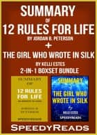 Summary of 12 Rules for Life: An Antidote to Chaos by Jordan B. Peterson + Summary of The Girl Who Wrote in Silk by Kelli Estes 2-in-1 Boxset Bundle ebook by SpeedyReads