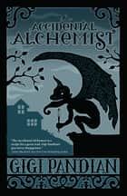 The Accidental Alchemist ebook by Gigi Pandian