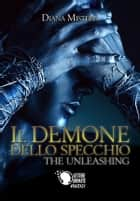 Il demone dello specchio - The Unleashing ebook by Diana Mistera