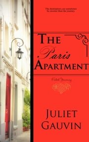 The Paris Apartment: Fated Journey ebook by Juliet Gauvin