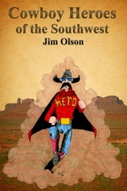 Cowboy Heroes of the Southwest ebook by Olson, Jim