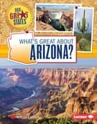 What's Great about Arizona? ebook by Rebecca E. Hirsch