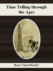 Time Telling through the Ages ebook by Harry Chase Brearley