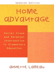 Home Advantage - Social Class and Parental Intervention in Elementary Education ebook by Annette Lareau