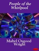 People of the Whirlpool ebook by Mabel Osgood Wright